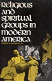 Religious and Spiritual Groups in Modern America (0137733097) by Ellwood, Robert S.