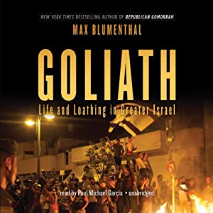 Goliath: Life and Loathing in Greater Israel | [Max Blumenthal]
