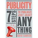 Publicity: 7 Steps to Publicize Just About Anything ~ David Carriere