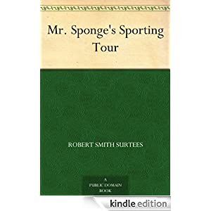 mr sponge 39 s sporting tour ebook robert smith surtees kindle store. Black Bedroom Furniture Sets. Home Design Ideas