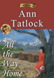 img - for All The Way Home: Set against the backdrop of the Vietnam War, a young journalist travels to a small southern town to expose the bigotry of racial injustice. (Legacy Series Book 2) book / textbook / text book