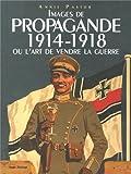 Images de propagande 1914-1918 ou L'art de vendre la guerre