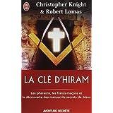 La cl� d'Hiram : Les pharaons , les francs-ma�ons et la d�couverte des manuscrits secrets de J�suspar Christopher Knight