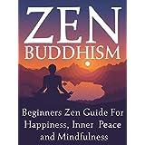 Zen:Zen Buddhism: Beginners Zen Guide For Happiness, Inner Peace And Mindfulness (Zen Philosophy , Buddhism for Beginners,Buddhism, Mindfulness,) ~ Bob Smith