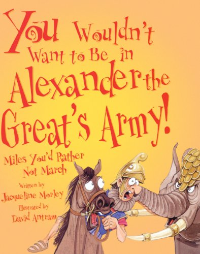 You Wouldn't Want To Be In Alexander The Great's Army! (Turtleback School & Library Binding Edition) (You Wouldn't Want To... (Pb))