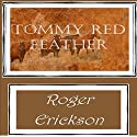 Tommy Red Feather Audiobook by Roger Erickson, David Erickson Narrated by J. Rodney Turner