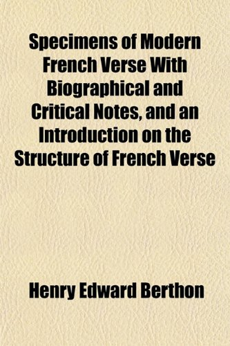 Specimens of Modern French Verse With Biographical and Critical Notes, and an Introduction on the Structure of French Verse