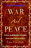 WAR AND PEACE [Complete Deluxe Edition, Annotated, & Illustrated]