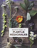 CULTIVER ET UTILISER LES PLANTES MEDICINALES