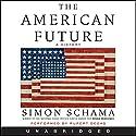 The American Future: A History Hörbuch von Simon Schama Gesprochen von: Rupert Degas