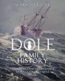 img - for Dole Family History: Ancestors and Descendants of Wigglesworth Dole, Vol. 1 book / textbook / text book