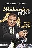 Milliarden Mike: Ich hab sie alle abgezockt (Taschenbücher)