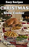 Christmas Slow Cooker Recipes: The Simple Guide to Holiday Slow Cooker Main and Side Dishes (Easy Recipes)