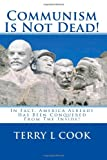 Communism Is Not Dead!: In Fact, America already Has Been Conquered From The Inside! (1450547834) by Cook, Terry L