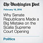 Why Senate Republicans Made a Big Mistake on the Scalia Supreme Court Opening | Chris Cillizza