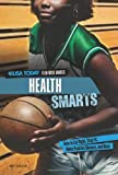 Health Smarts: How to Eat Right, Stay Fit, Make Positive Choices, and More (USA Today Teen Wise Guides: Lifestyle Choices)