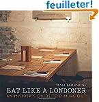 Eat Like a Londoner: An Insider's Gui...