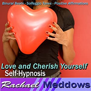 Love and Cherish Yourself Hypnosis: Self-Respect & Inner Happiness, Guided Meditation, Binaural Beats, Positive Affirmations | [Rachael Meddows]