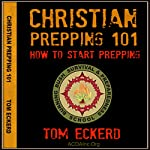 Christian Prepping 101: How to Start Prepping | Tom Eckerd