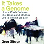 It Takes a Genome: How a Clash Between Our Genes and Modern Life Is Making Us Sick | Greg Gibson