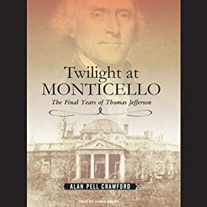 Twilight at Monticello: The Final Years of Thomas Jefferson | [Alan Pell Crawford]
