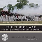 The Tide of War: The 1814 Invasions of Upper Canada (Upper Canada Preserved War of 1812)