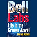 Bell Labs: Life in the Crown Jewel Audiobook by Narain Gehani Narrated by Stow Lovejoy