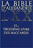 echange, troc Anonyme - La Bible d'Alexandrie : Troisième livre des Maccabées 15.3