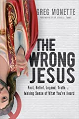 The Wrong Jesus, Fact, Belief, Legend, Truth . . . Making Sense of What You've Heard