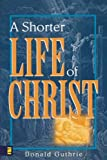 Shorter Life of Christ, A (0310254418) by Guthrie, Donald