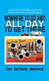 Nowhere to Go and All Day to Get There (The Joe & Dottie Loudermilk Mystery Series)