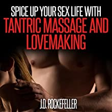 Spice up Your Sex Life with Tantric Massage and Lovemaking Audiobook by J. D. Rockefeller Narrated by Jon Pitt