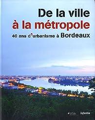 De la ville � la m�tropole 40 ans d'urbanisme � Bordeaux par  A'Urba