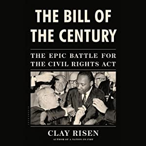 The Bill of the Century: The Epic Battle for the Civil Rights Act | [Clay Risen]