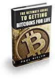 The Ultimate Guide to Getting Bitcoins For Life