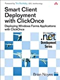 Smart Client Deployment with ClickOnce: Deploying Windows Forms Applications with ClickOnce (Microsoft Windows Development...