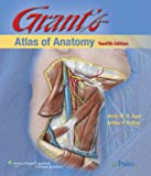 Grants Atlas of Anatomy,  12th  Edition (Grant, John Charles Boileau//Grants Atlas of Anatomy)