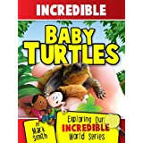 Incredible Baby Turtles: Fun Animal Books For Kids With Facts & Incredible Photos (Exploring Our Incredible World Series)