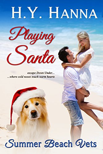 H.Y. Hanna - Playing Santa (Summer Beach Vets Christmas Romance) ~ Escape Down Under
