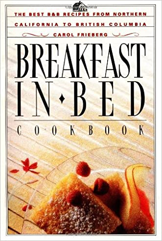 Breakfast in Bed Cookbook: The Best B&B Recipes from Northern California to British Columbia