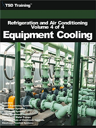 Refrigeration and Air Conditioning Volume 4 of 4 - Equipment Cooling: Includes Direct Expansion, Absorption, Centrifugal Systems, Water Treatment, Pumps, ... (Refrigeration and Air Conditioning HVAC) PDF