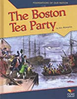 The Boston Tea Party (Foundations of Our Nation)