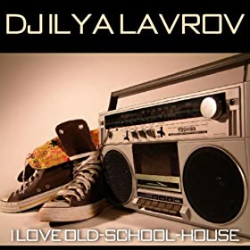 I love old school house dj ilya lavrov for Best old school house songs