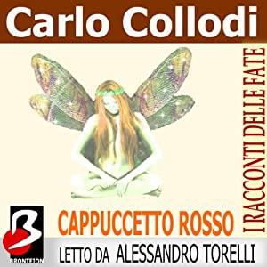 Cappuccetto Rosso [Little Red Riding Hood] | [Carlo Collodi, Charles Perrault]