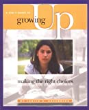 Judith E. Greenberg A Girl's Guide to Growing Up: Making the Right Choices (Single Title: Social Studies: Teen Issues)