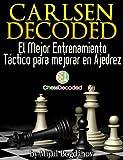 Chess Tactics Magnus Carlsen Decoded (En Español) - El Mejor Entrenamiento Táctico para mejorar en Ajedrez (Chess Decoded) (Spanish Edition)