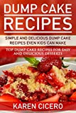 Dump Cake Recipes - Simple And Delicious Dump Cake Recipes Even Kids Can Make: Top Dump Cake Recipes For Easy And Delicious Desserts