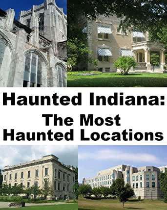 Amazon.com: Haunted Indiana: The Most Haunted Locations