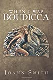 When I Was Boudicca