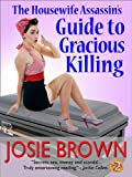 The Housewife Assassin's Guide to Gracious Killing (humorous romantic mystery) (Book 2 - The Housewife Assassin Series)